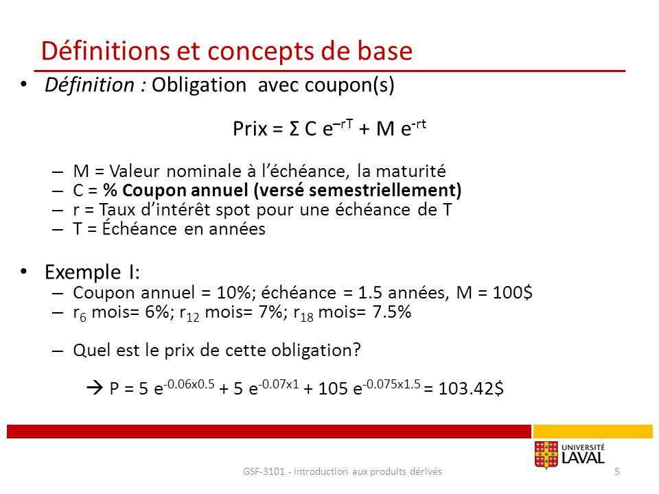 Définitions et concepts de base Définition : Obligation avec coupon(s) Prix = Σ C e –rT + M e -rt – M = Valeur nominale à l'échéance, la maturité – C