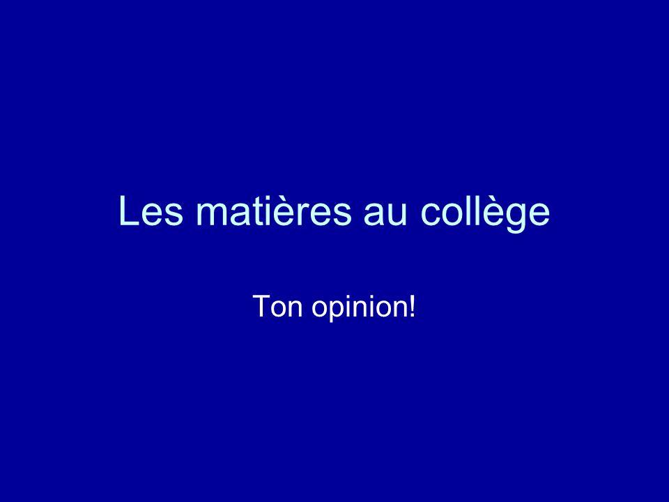 Les matières au collège Ton opinion!