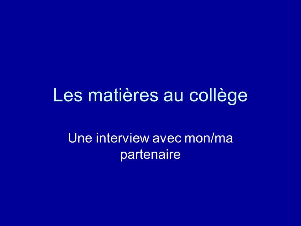 Les matières au collège Une interview avec mon/ma partenaire