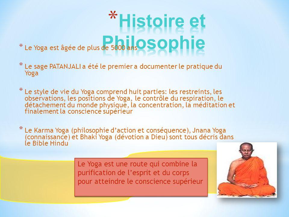 * Le Yoga est âgée de plus de 5000 ans * Le sage PATANJALI a été le premier a documenter le pratique du Yoga * Le style de vie du Yoga comprend huit p