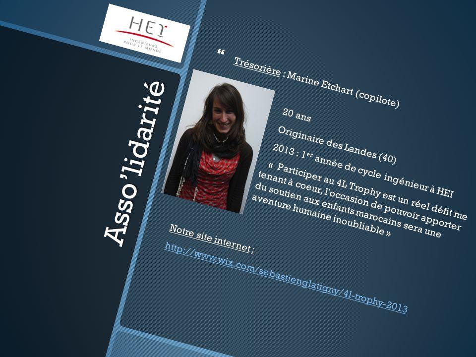 Asso'lidarité   Trésorière : Marine Etchart (copilote) 20 ans Originaire des Landes (40) 2013 : 1 er année de cycle ingénieur à HEI « Participer au