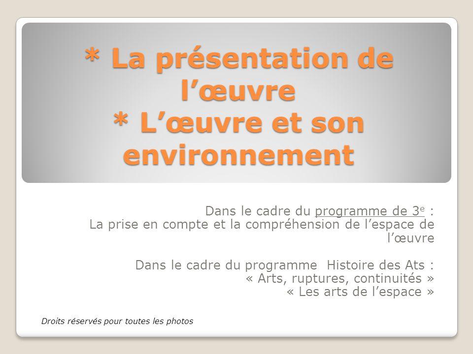 * La présentation de l'œuvre * L'œuvre et son environnement Dans le cadre du programme de 3 e : La prise en compte et la compréhension de l'espace de