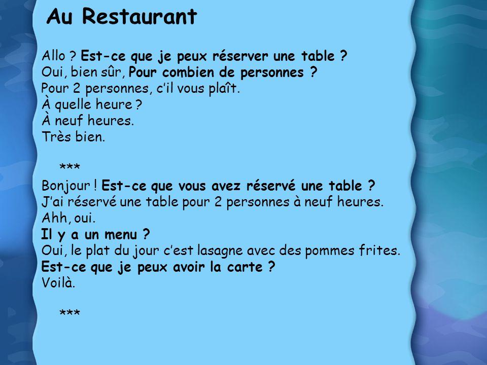 Au Restaurant Allo ? Est-ce que je peux réserver une table ? Oui, bien sûr, Pour combien de personnes ? Pour 2 personnes, c'il vous plaît. À quelle he