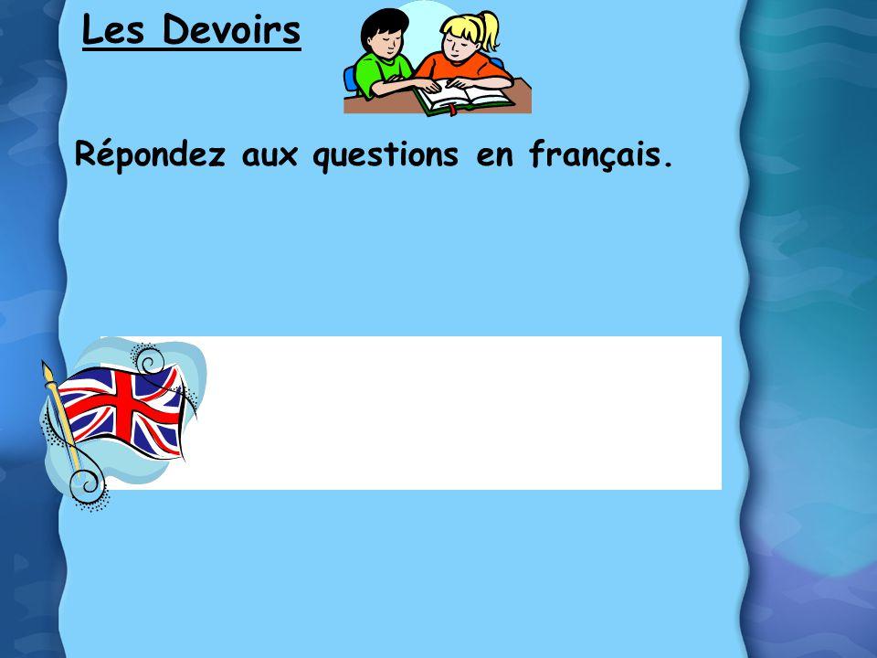 Les Devoirs Répondez aux questions en français. ********