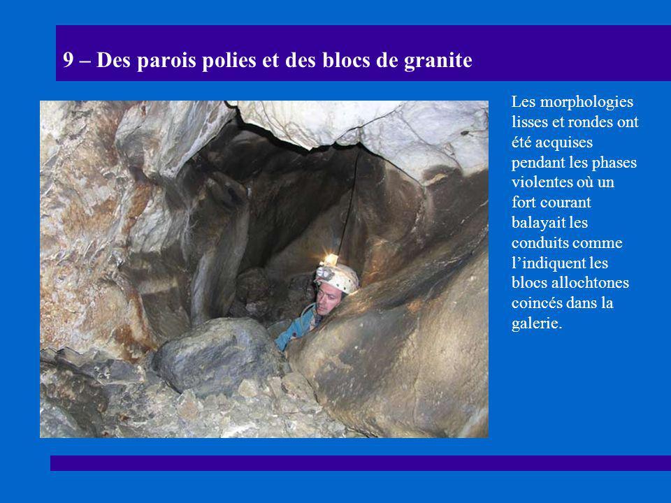 9 – Des parois polies et des blocs de granite Les morphologies lisses et rondes ont été acquises pendant les phases violentes où un fort courant balay