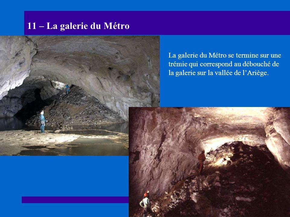11 – La galerie du Métro La galerie du Métro se termine sur une trémie qui correspond au débouché de la galerie sur la vallée de l'Ariège.