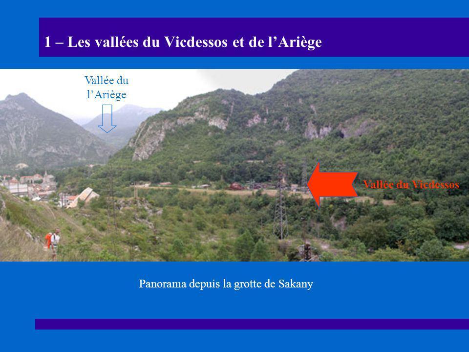 1 – Les vallées du Vicdessos et de l'Ariège Panorama depuis la grotte de Sakany Vallée du Vicdessos Vallée du l'Ariège