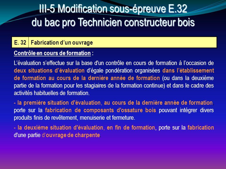 III-5 Modification sous-épreuve E.32 du bac pro Technicien constructeur bois E. 32Fabrication d'un ouvrage Contrôle en cours de formation : L'évaluati