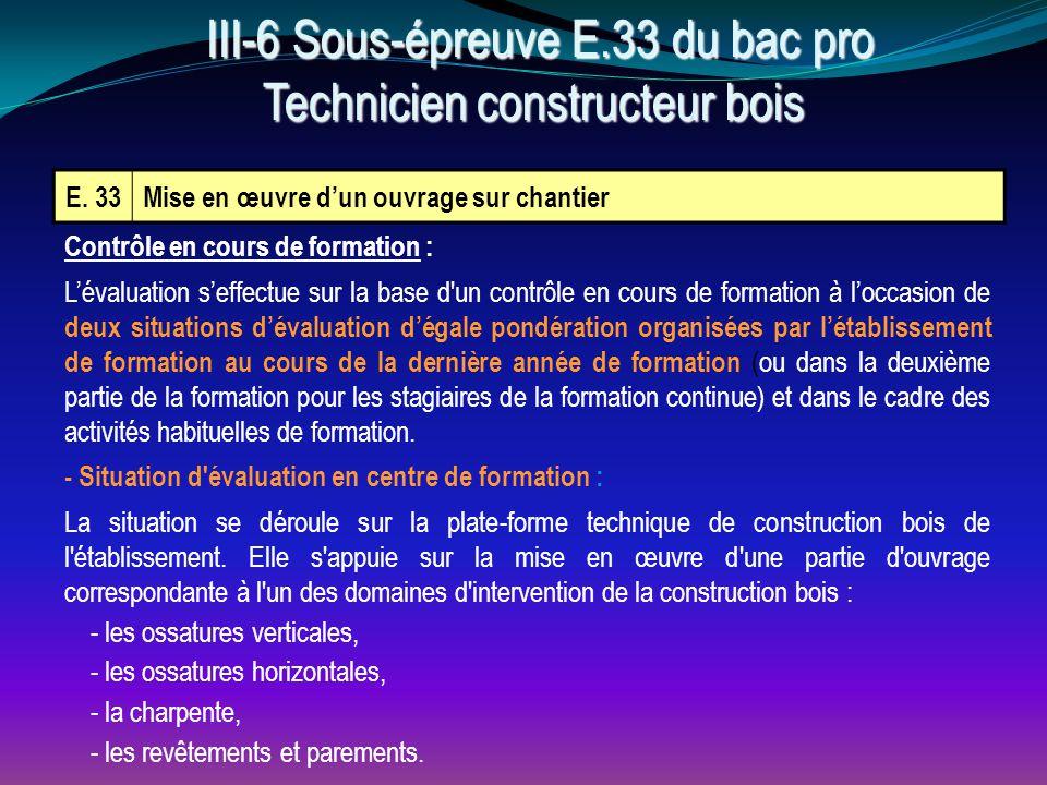 III-6 Sous-épreuve E.33 du bac pro Technicien constructeur bois III-6 Sous-épreuve E.33 du bac pro Technicien constructeur bois E. 33Mise en œuvre d'u