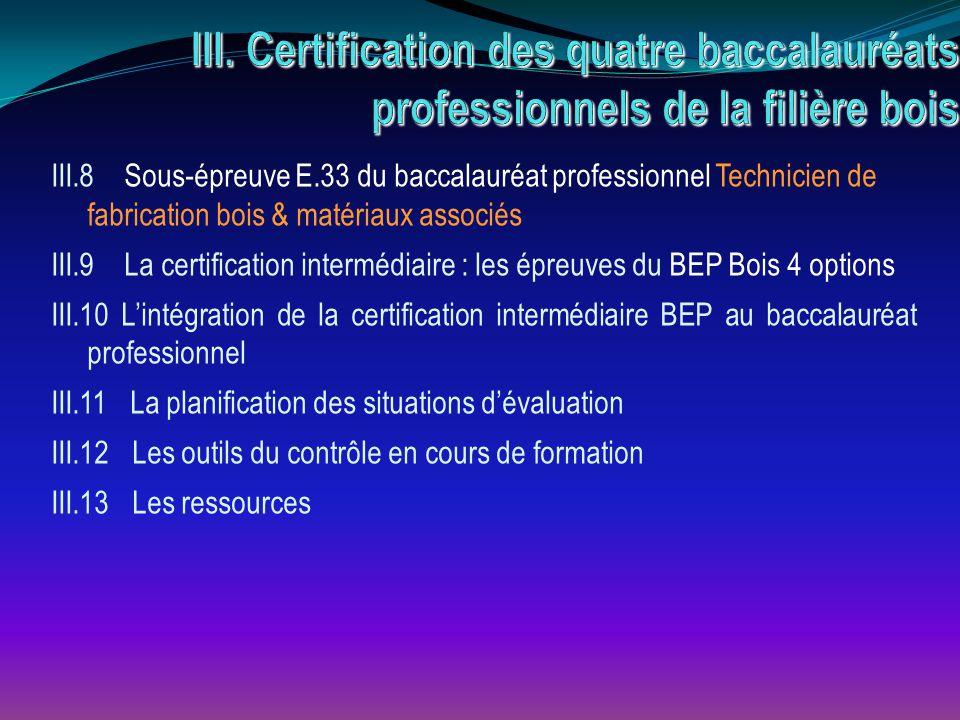 III.8 Sous-épreuve E.33 du baccalauréat professionnel Technicien de fabrication bois & matériaux associés III.9 La certification intermédiaire : les é
