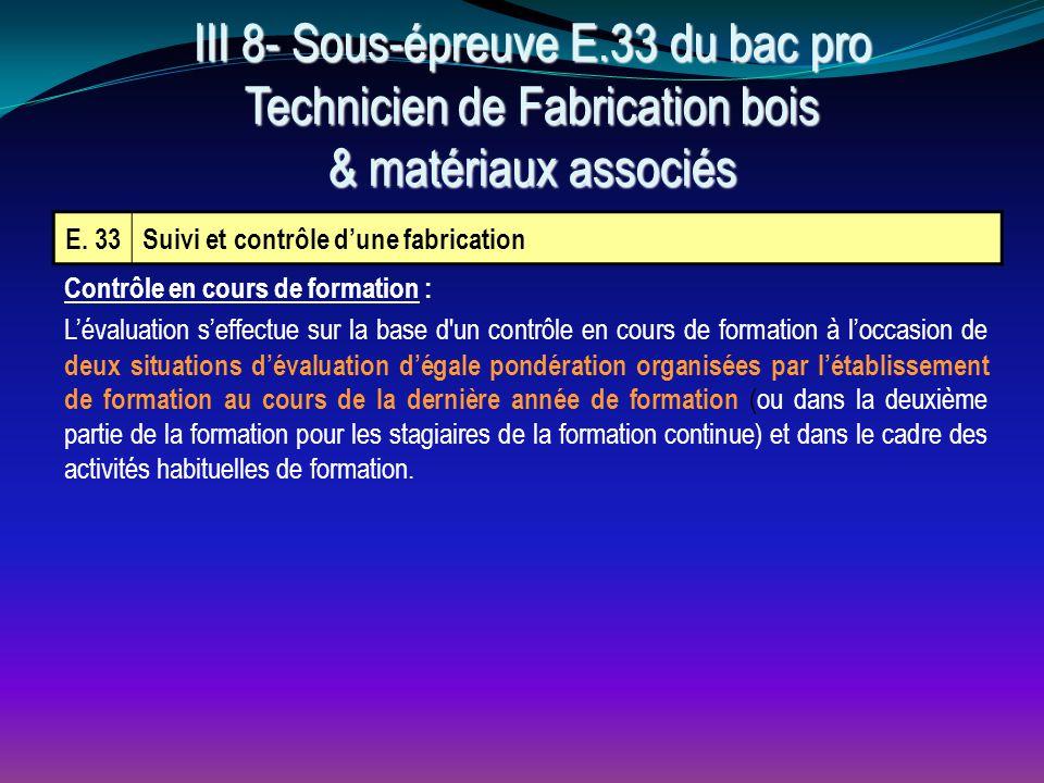 E. 33Suivi et contrôle d'une fabrication Contrôle en cours de formation : L'évaluation s'effectue sur la base d'un contrôle en cours de formation à l'
