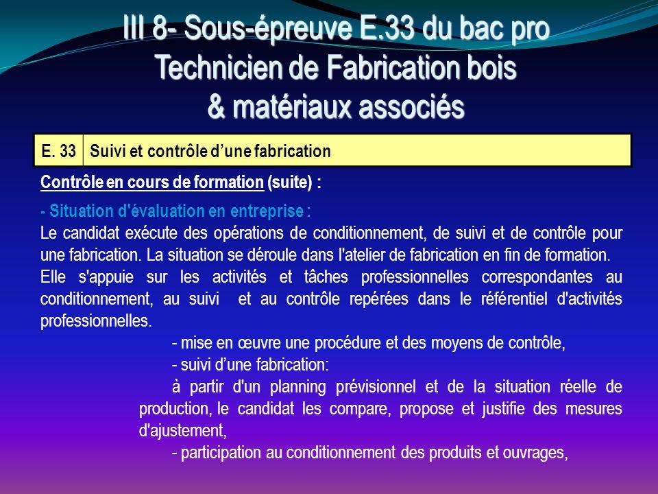E. 33Suivi et contrôle d'une fabrication Contrôle en cours de formation (suite) : - Situation d'évaluation en entreprise : Le candidat exécute des opé