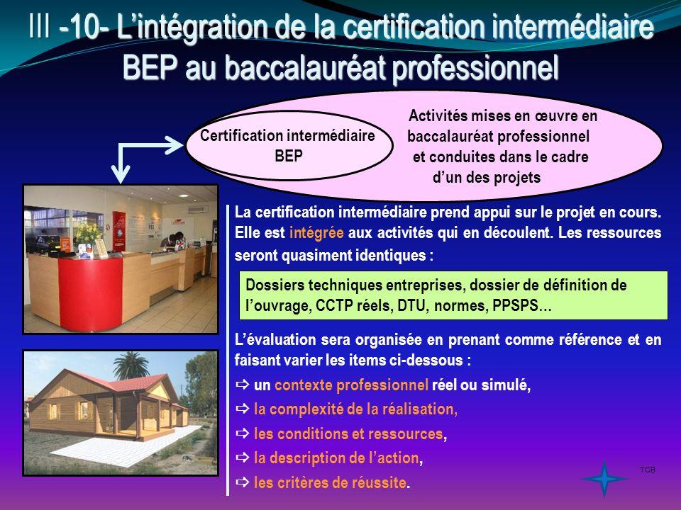 III -10- L'intégration de la certification intermédiaire BEP au baccalauréat professionnel La certification intermédiaire prend appui sur le projet en