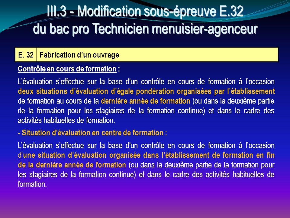 E. 32Fabrication d'un ouvrage III.3 - Modification sous-épreuve E.32 du bac pro Technicien menuisier-agenceur Contrôle en cours de formation : L'évalu