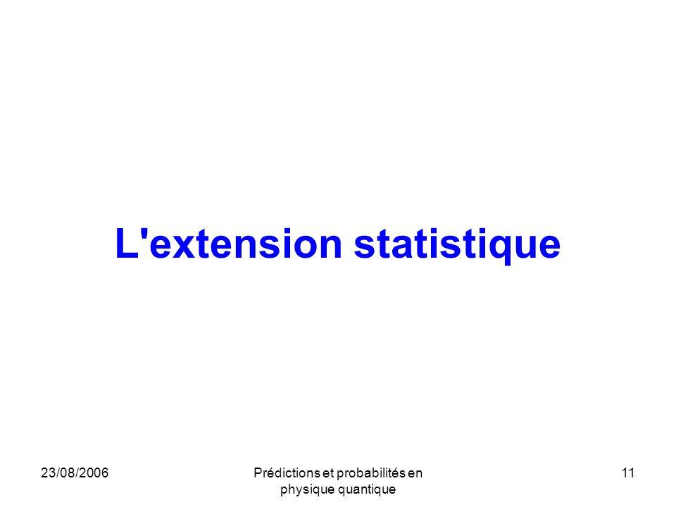 23/08/2006Prédictions et probabilités en physique quantique 11 L'extension statistique