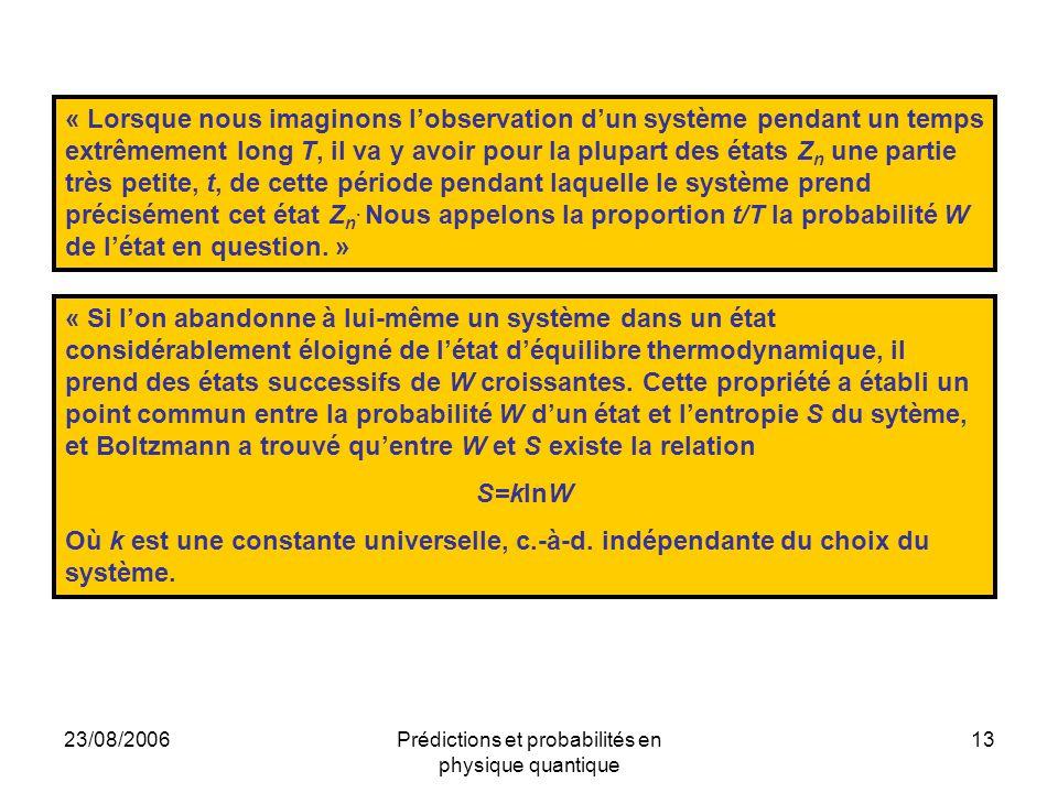 23/08/2006Prédictions et probabilités en physique quantique 13 « Lorsque nous imaginons l'observation d'un système pendant un temps extrêmement long T