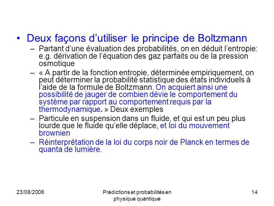 23/08/2006Prédictions et probabilités en physique quantique 14 Deux façons d'utiliser le principe de Boltzmann –Partant d'une évaluation des probabili