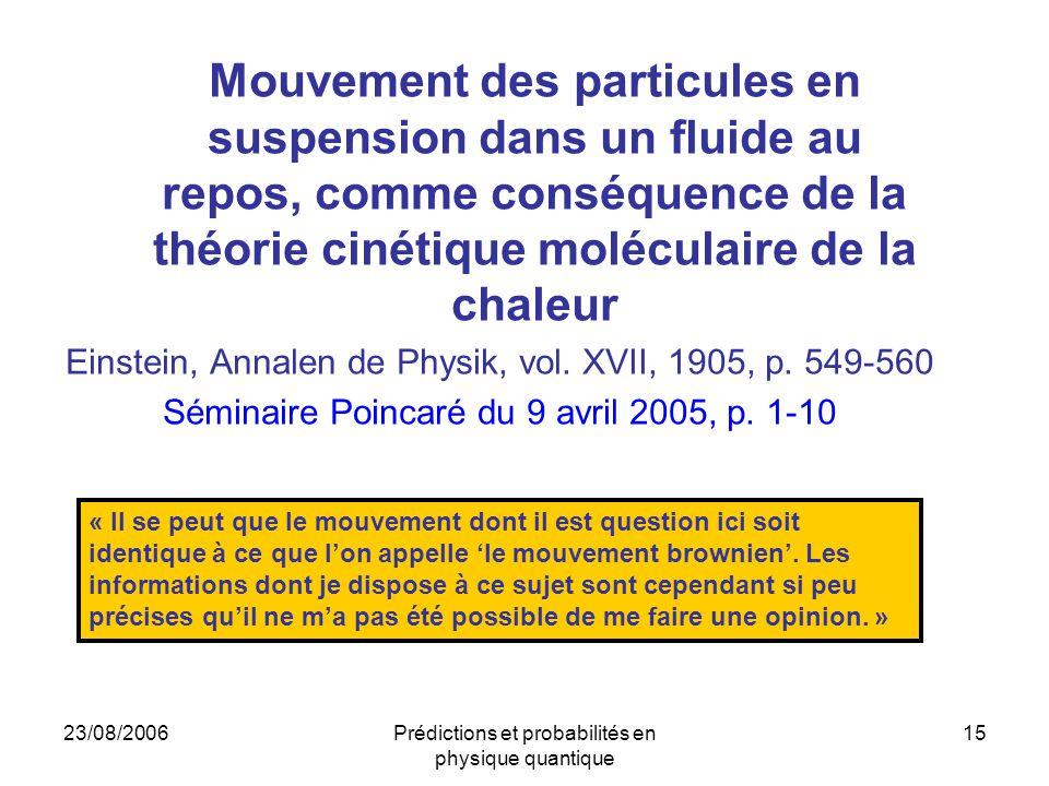 23/08/2006Prédictions et probabilités en physique quantique 15 Mouvement des particules en suspension dans un fluide au repos, comme conséquence de la