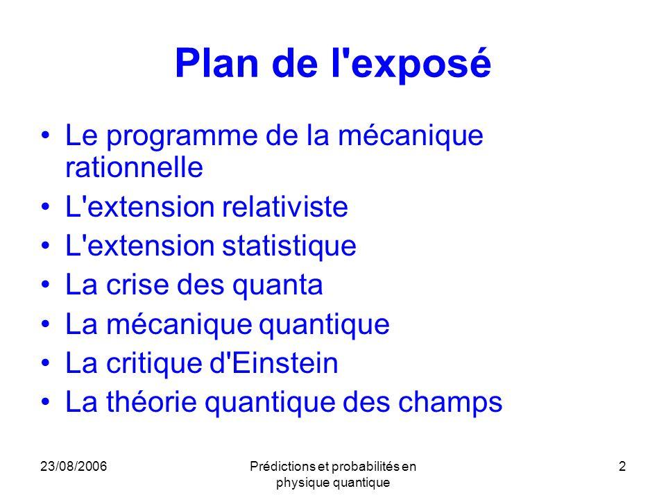 Prédictions et probabilités en physique quantique 2 Plan de l'exposé Le programme de la mécanique rationnelle L'extension relativiste L'extension stat