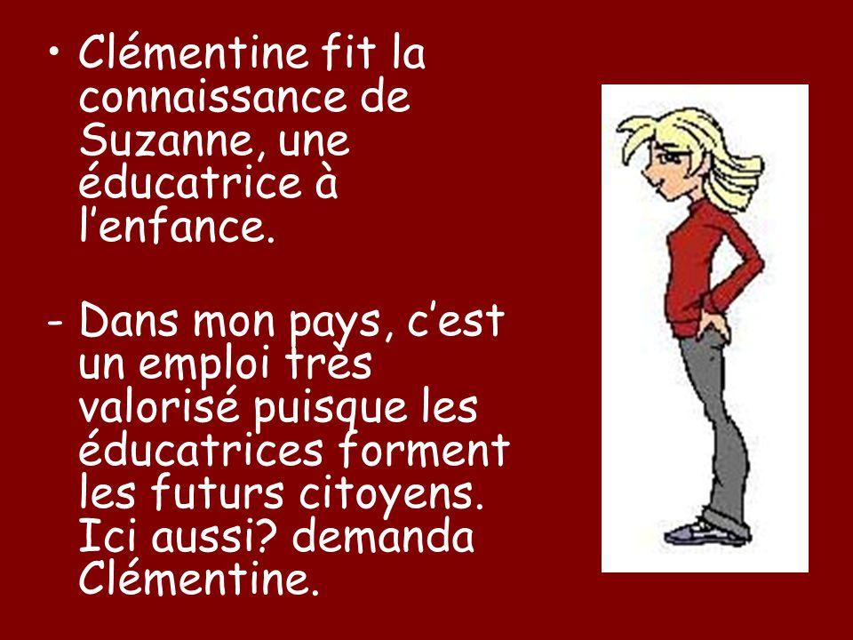 Clémentine fit la connaissance de Suzanne, une éducatrice à l'enfance.