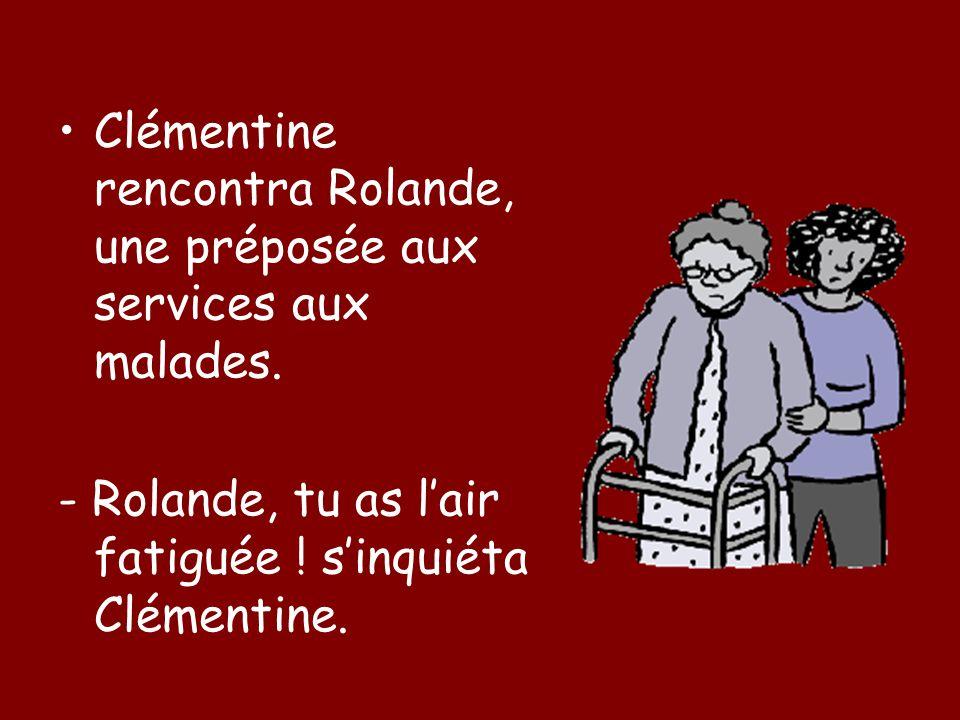 Clémentine rencontra Rolande, une préposée aux services aux malades.