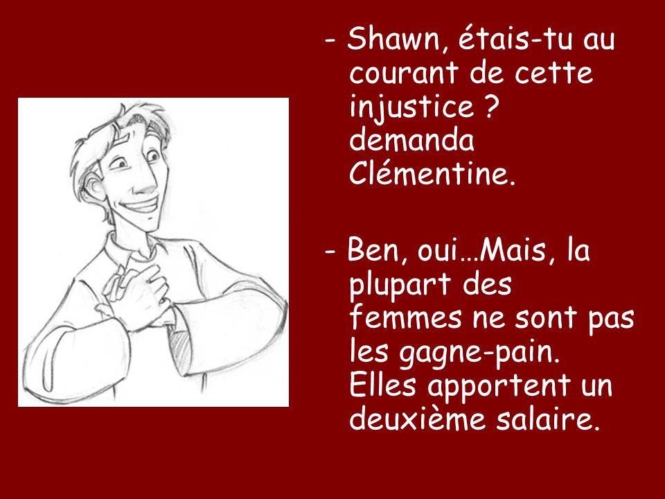 - Shawn, étais-tu au courant de cette injustice . demanda Clémentine.