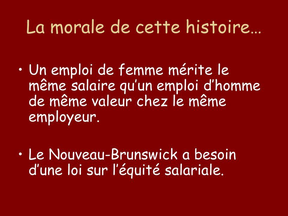 La morale de cette histoire… Un emploi de femme mérite le même salaire qu'un emploi d'homme de même valeur chez le même employeur.