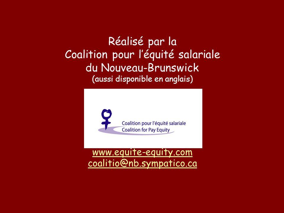 Réalisé par la Coalition pour l'équité salariale du Nouveau-Brunswick (aussi disponible en anglais) www.equite-equity.com coalitio@nb.sympatico.ca