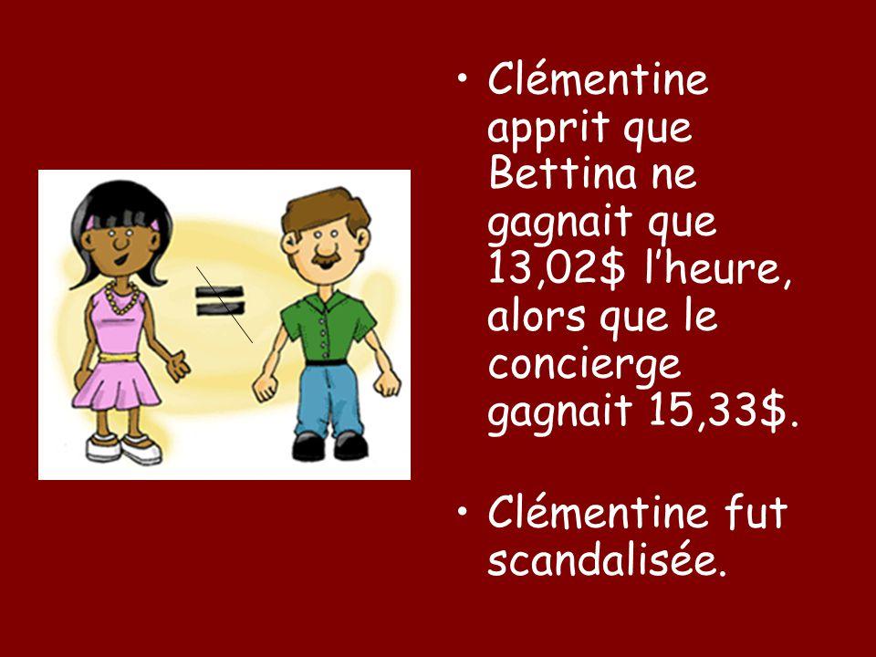 Clémentine apprit que Bettina ne gagnait que 13,02$ l'heure, alors que le concierge gagnait 15,33$.