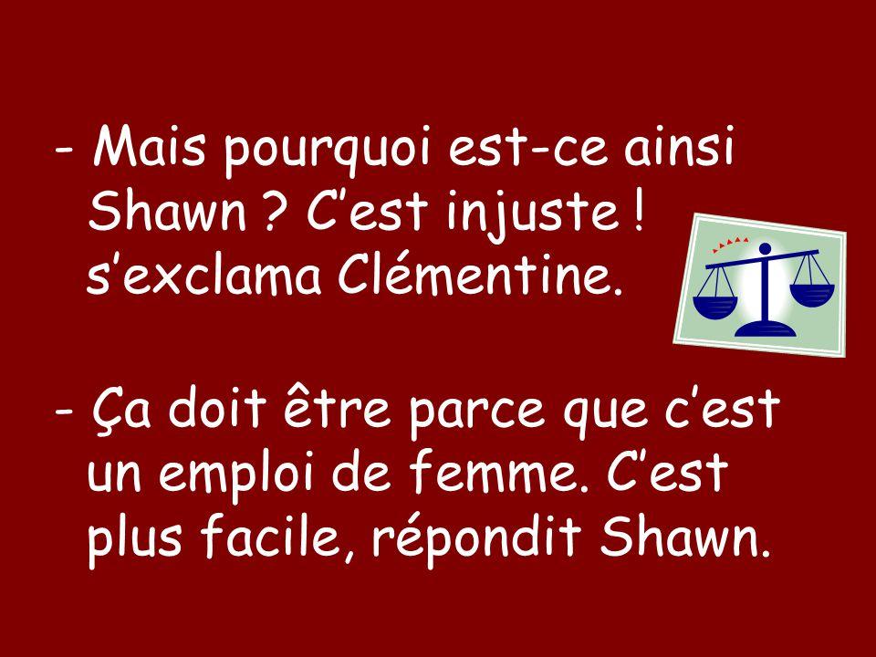 - Mais pourquoi est-ce ainsi Shawn . C'est injuste .