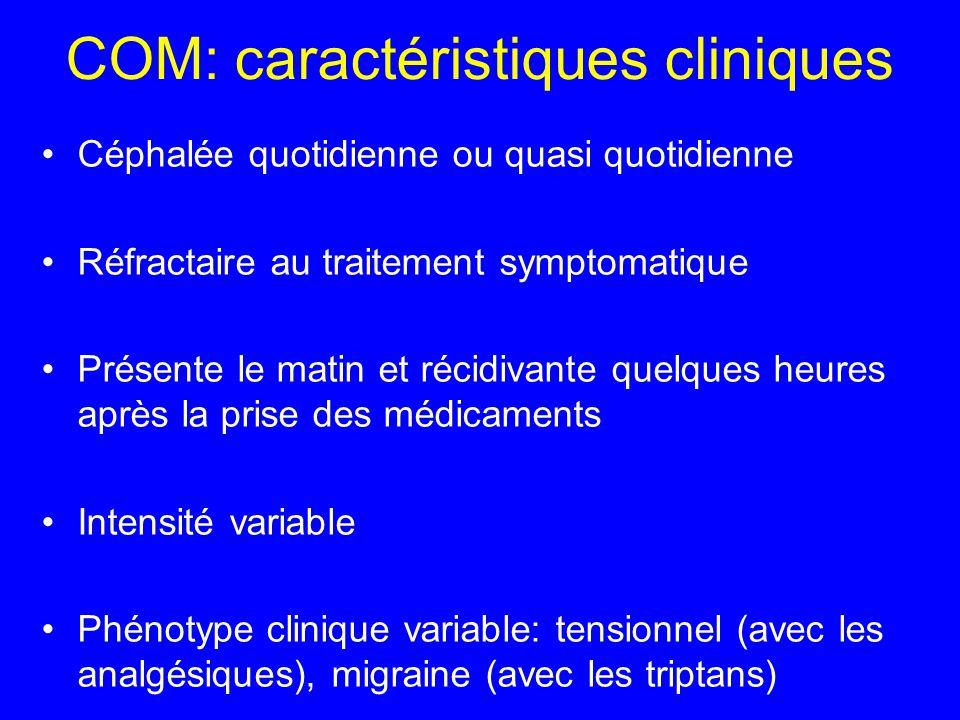 COM: caractéristiques cliniques Céphalée quotidienne ou quasi quotidienne Réfractaire au traitement symptomatique Présente le matin et récidivante que