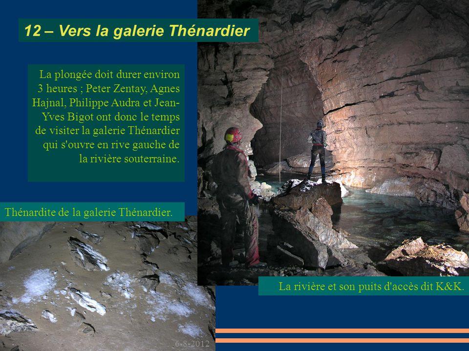 La plongée doit durer environ 3 heures ; Peter Zentay, Agnes Hajnal, Philippe Audra et Jean- Yves Bigot ont donc le temps de visiter la galerie Thénardier qui s ouvre en rive gauche de la rivière souterraine.