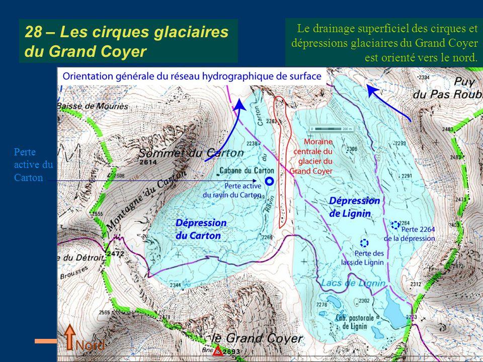 28 – Les cirques glaciaires du Grand Coyer Le drainage superficiel des cirques et dépressions glaciaires du Grand Coyer est orienté vers le nord. Pert