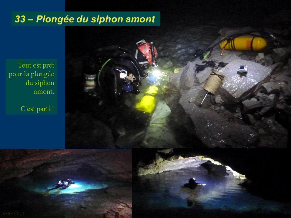 Tout est prêt pour la plongée du siphon amont. C'est parti ! 33 – Plongée du siphon amont 9-8-2012