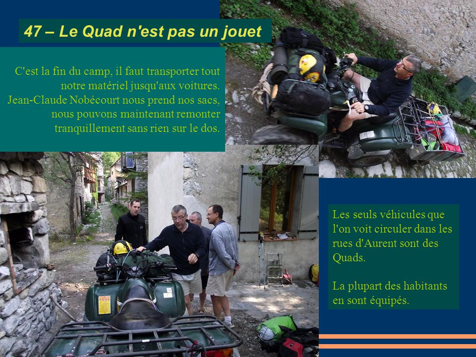 14-8-2012 Les seuls véhicules que l'on voit circuler dans les rues d'Aurent sont des Quads. La plupart des habitants en sont équipés. C'est la fin du
