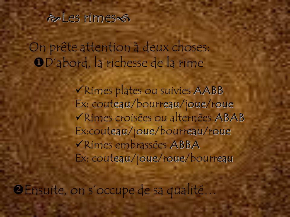  Hexasyllabe (Hexamètre) 6 pieds Quelques éléments de versification…  Le vers syllabique français  Le nombre des syllabes détermine le nom du vers