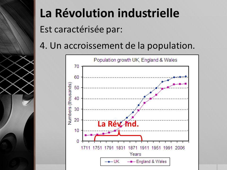La Révolution industrielle Est caractérisée par: 4. Un accroissement de la population. La Rév. Ind.