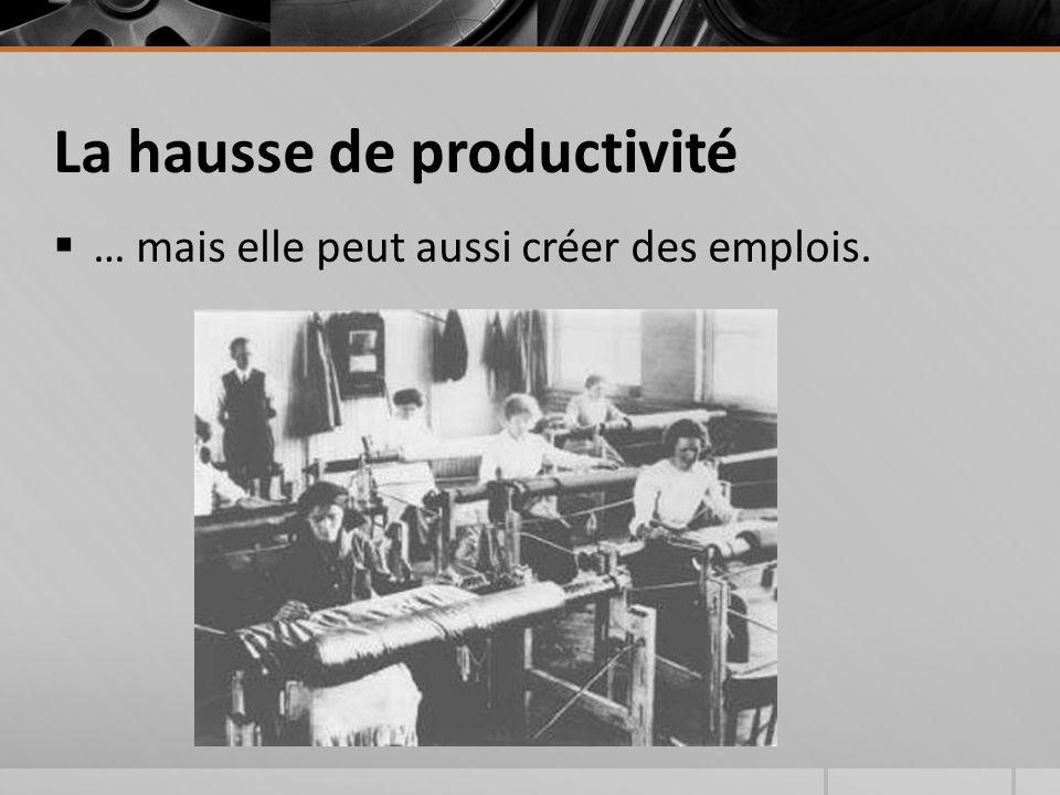 La hausse de productivité  … mais elle peut aussi créer des emplois.