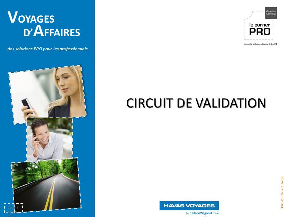 ©CWT Distribution 2011 des solutions PRO pour les professionnels D' A FFAIRES V OYAGES Copyri ght © 2011 CWT 22 CIRCUIT DE VALIDATION CIRCUIT DE VALIDATION