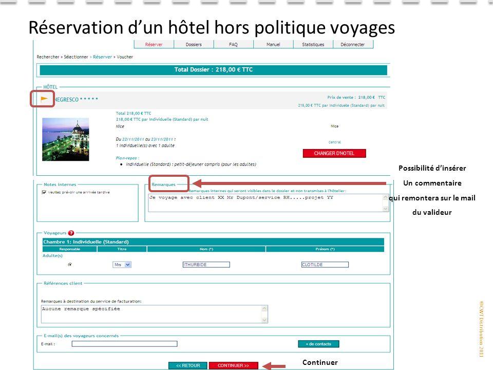 ©CWT Distribution 2011 Réservation d'un hôtel hors politique voyages Possibilité d'insérer Un commentaire qui remontera sur le mail du valideur Continuer