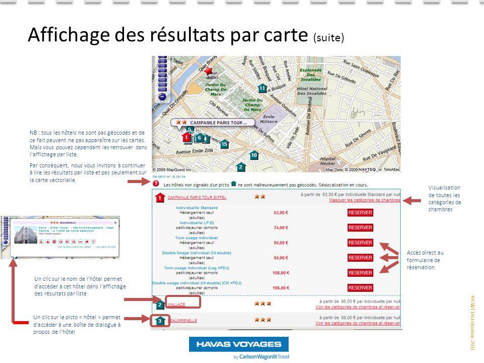 ©CWT Distribution 2011 Affichage des résultats par carte (suite) Un clic sur le nom de l'hôtel permet d'accéder à cet hôtel dans l'affichage des résultats par liste NB : tous les hôtels ne sont pas géocodés et de ce fait peuvent ne pas apparaître sur les cartes.