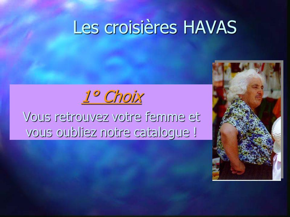 Les croisières HAVAS 1° Choix Vous retrouvez votre femme et vous oubliez notre catalogue !