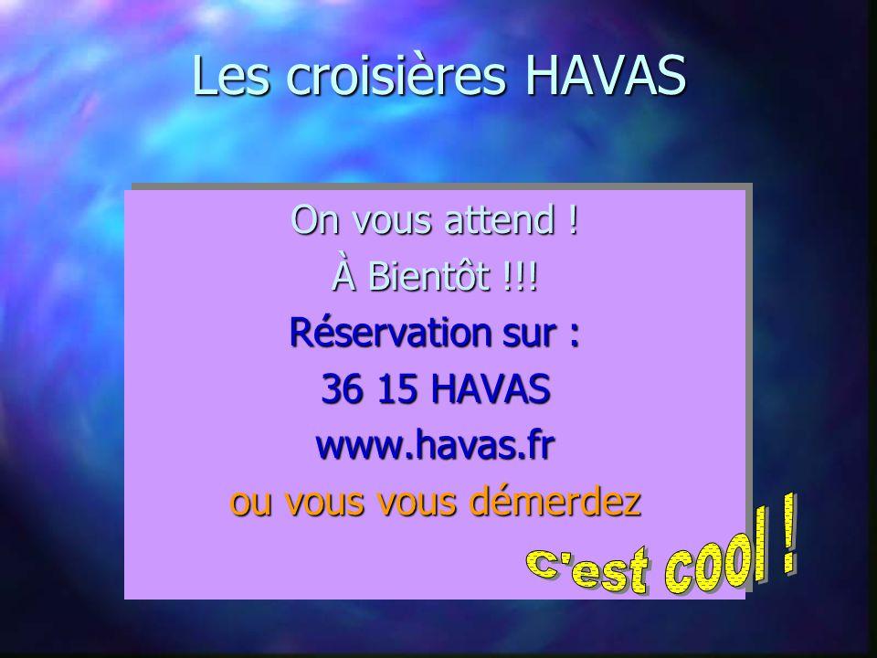 Les croisières HAVAS On vous attend . À Bientôt !!.