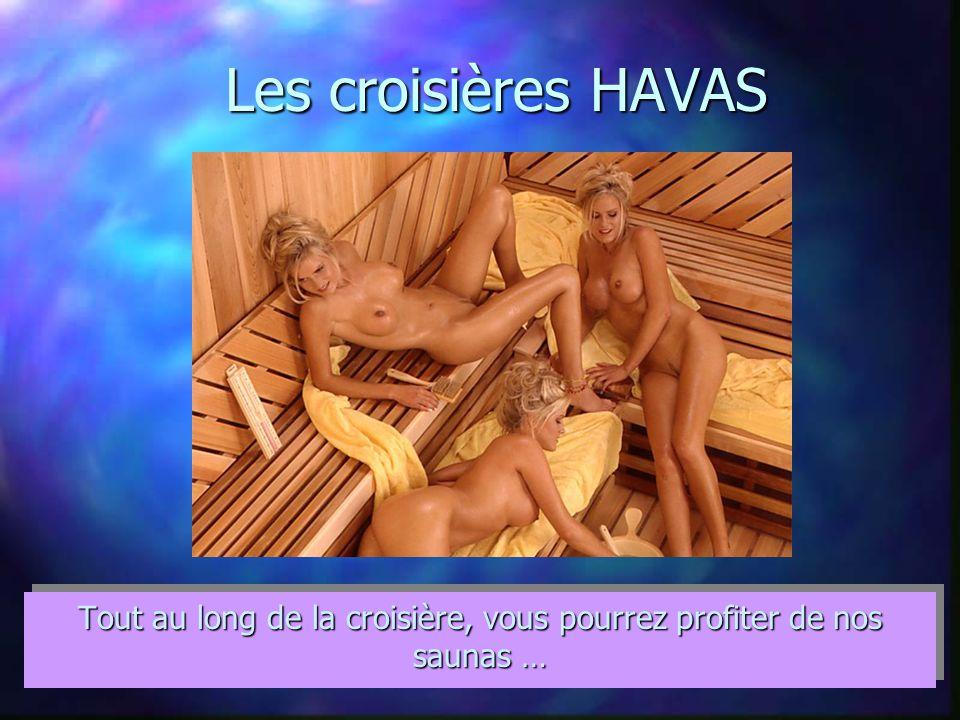 Les croisières HAVAS Tout au long de la croisière, vous pourrez profiter de nos saunas …