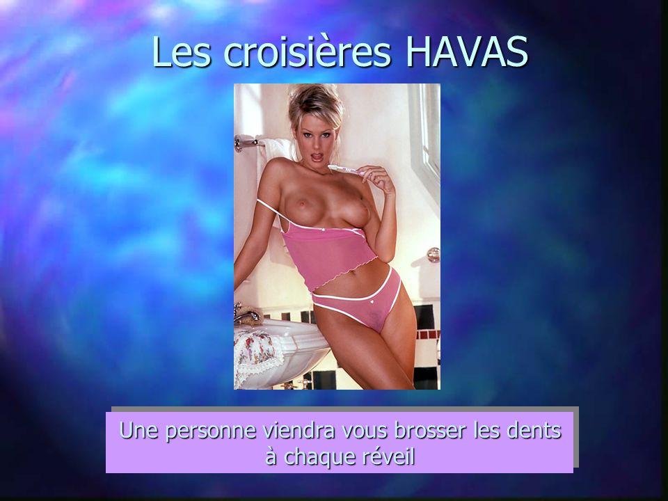Les croisières HAVAS Une personne viendra vous brosser les dents à chaque réveil