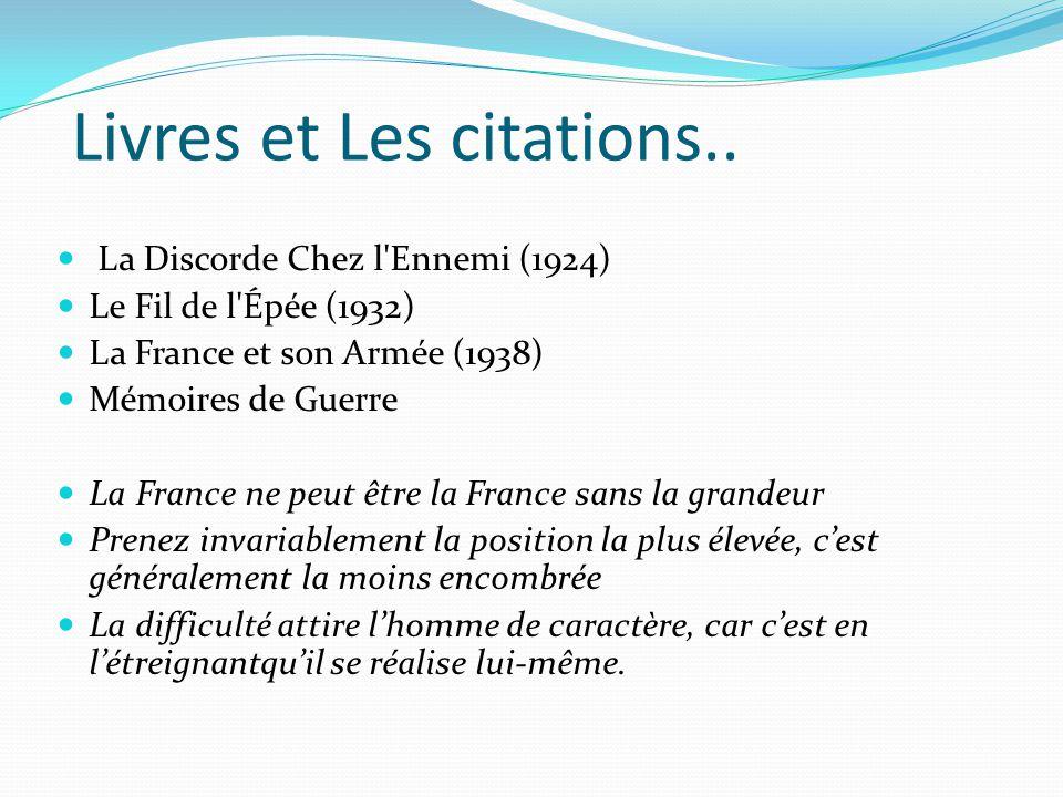 Livres et Les citations.. La Discorde Chez l'Ennemi (1924) Le Fil de l'Épée (1932) La France et son Armée (1938) Mémoires de Guerre La France ne peut