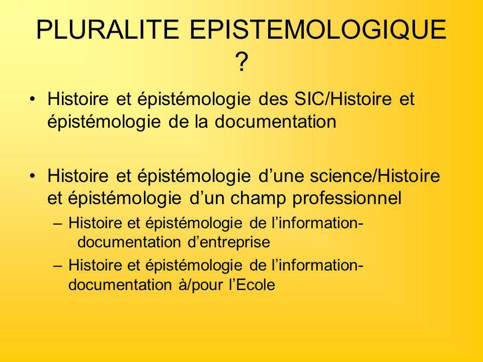 PLURALITE EPISTEMOLOGIQUE ? Histoire et épistémologie des SIC/Histoire et épistémologie de la documentation Histoire et épistémologie d'une science/Hi