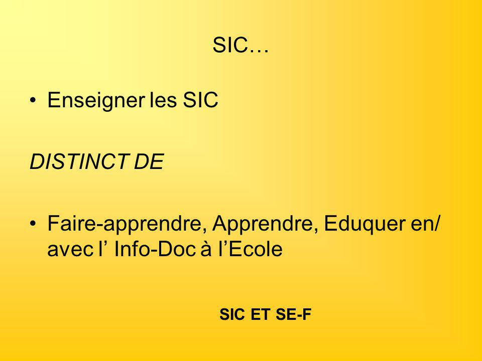 SIC… Enseigner les SIC DISTINCT DE Faire-apprendre, Apprendre, Eduquer en/ avec l' Info-Doc à l'Ecole SIC ET SE-F