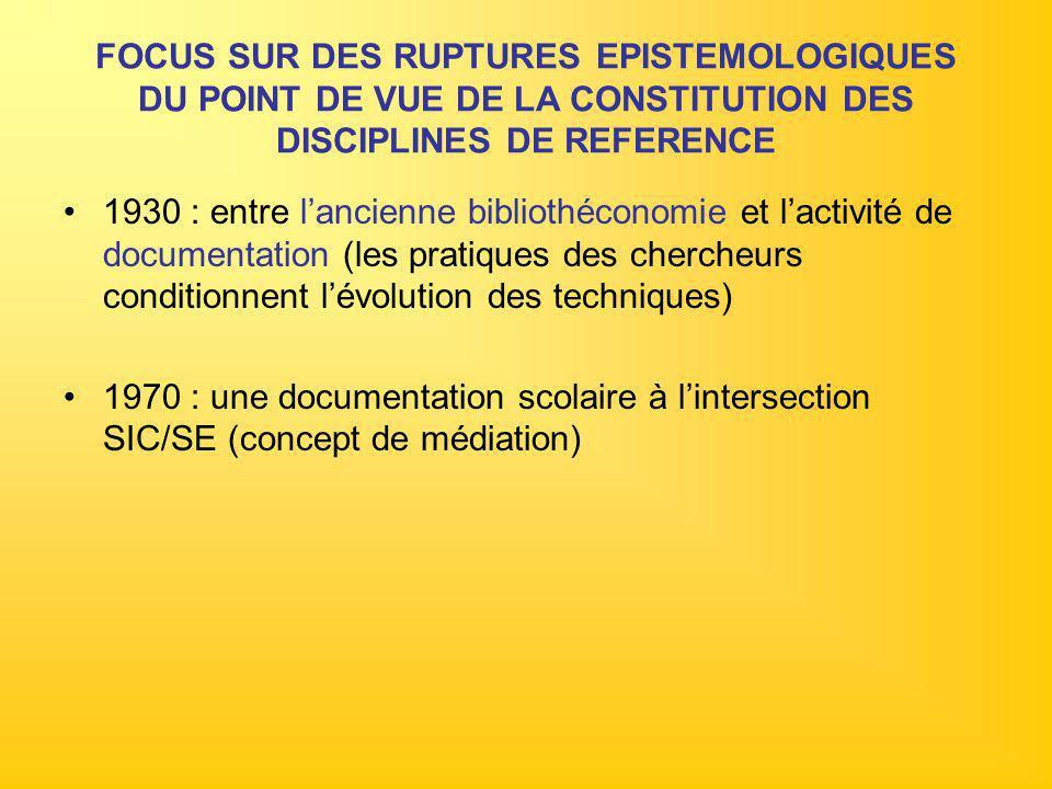 FOCUS SUR DES RUPTURES EPISTEMOLOGIQUES DU POINT DE VUE DE LA CONSTITUTION DES DISCIPLINES DE REFERENCE 1930 : entre l'ancienne bibliothéconomie et l'
