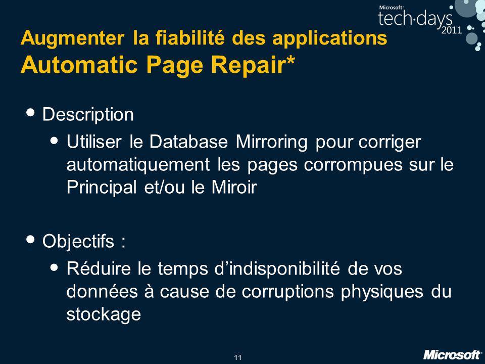 11 Augmenter la fiabilité des applications Automatic Page Repair* Description Utiliser le Database Mirroring pour corriger automatiquement les pages c
